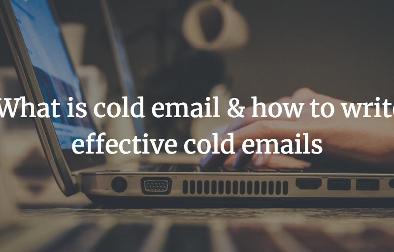 What is cold email & how to write effective cold emails