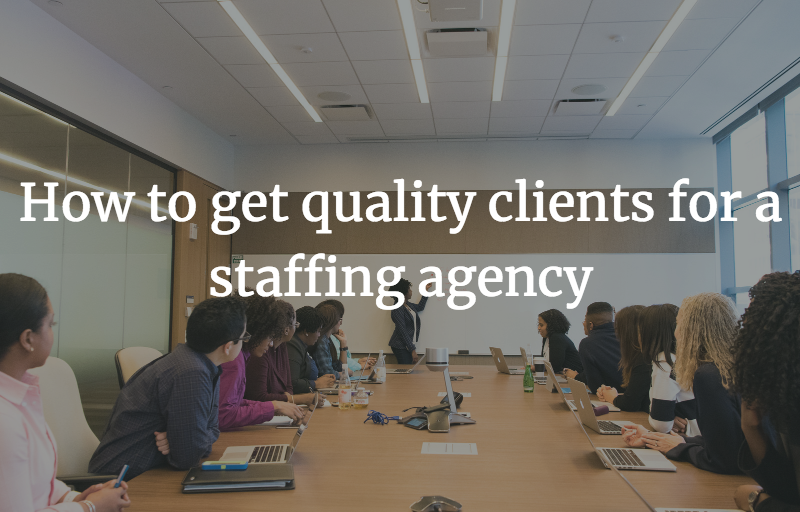 How to get quality clients for a staffing agency