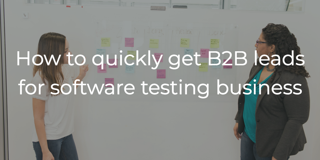 How to quickly get B2B leads for software testing business