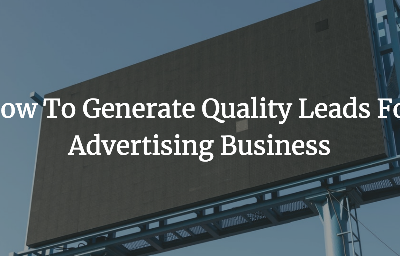 How To Generate Quality Leads For Advertising Business