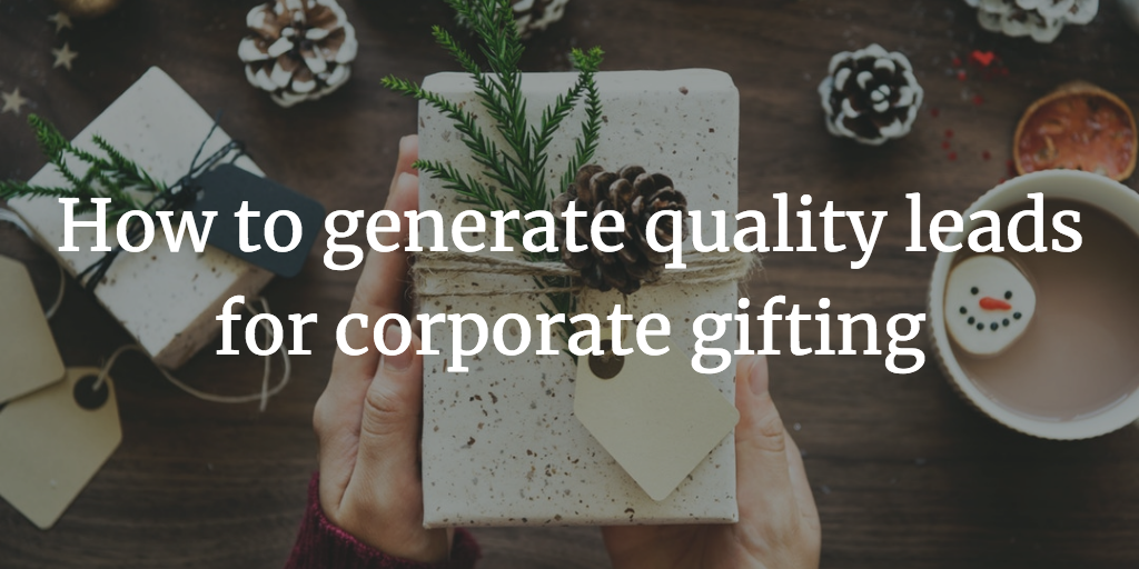 How to generate quality leads for corporate gifting