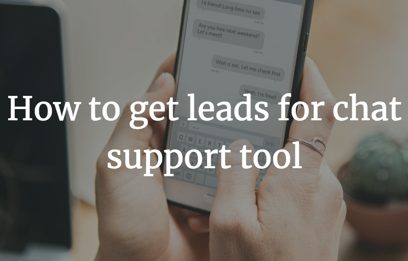 How to get leads for chat support tool