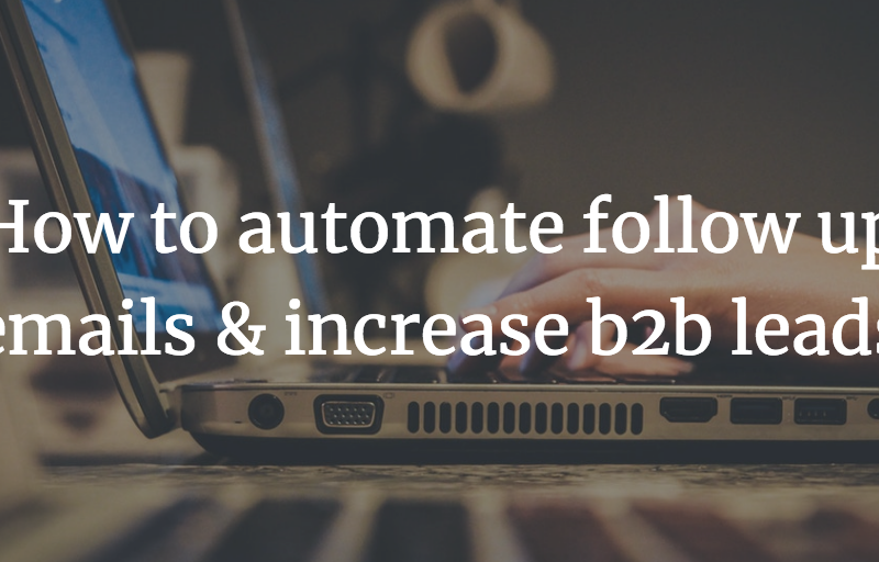 How to automate follow up emails & increase b2b leads