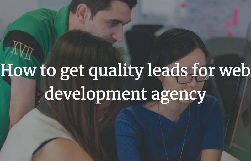 How to get quality leads for web development agency
