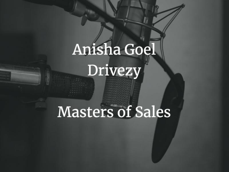Anisha Goel – Drivezy – Masters of Sales