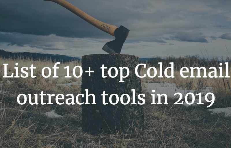 List of 10+ best cold email outreach tools in 2019.